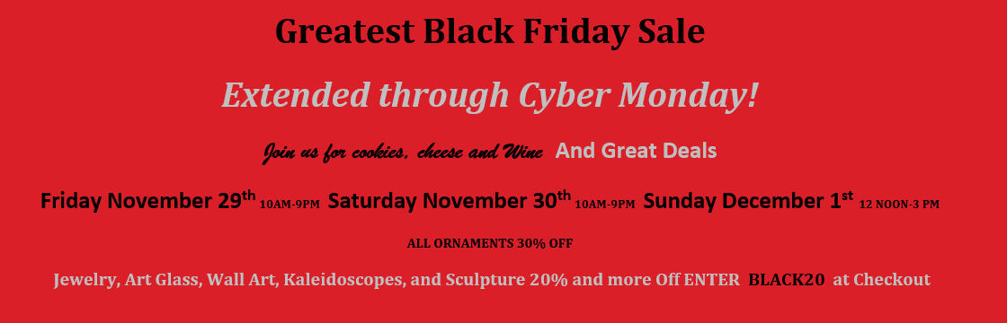 Black Friday/Cyber Monday Sale - All Ornaments 30% off. Jewelry, Art Glass, Wall Art, Kaleidoscopes, and Sculpture 20% and more Off: Enter BLACK20 at Checkout
